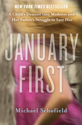 9780307719089: January First: A Child's Descent Into Madness and Her Father's Struggle to Save Her