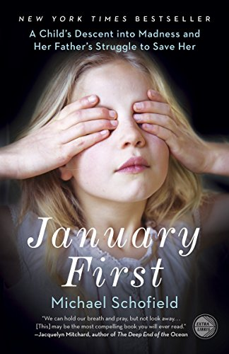9780307719096: January First: A Child's Descent into Madness and Her Father's Struggle to Save Her