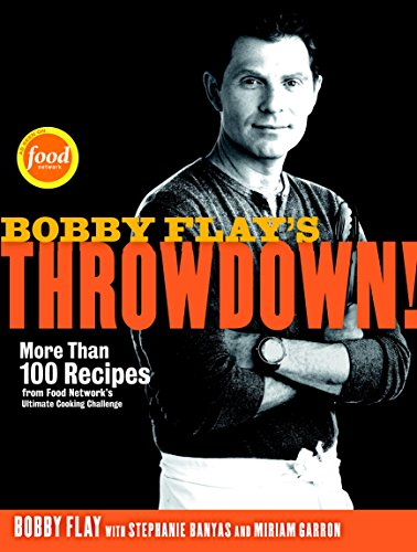 Bobby Flay's Throwdown!: More Than 100 Recipes from Food Network's Ultimate Cooking Challenge (9780307719164) by Bobby Flay; Stephanie Banyas; Miriam Garron