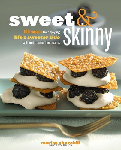 9780307719201: Sweet & Skinny: 100 Recipes for Enjoying Life's Sweeter Side Without Tipping the Scales