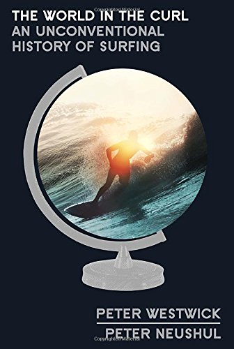 9780307719485: The World in the Curl: An Unconventional History of Surfing