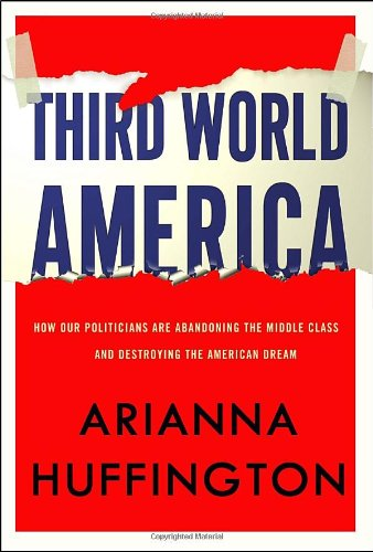 9780307719829: Third World America: How Our Politicians Are Abandoning the Middle Class and Betraying the American Dream