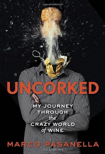Uncorked: My Journey Through the Crazy World of Wine: Pasanella, Marco