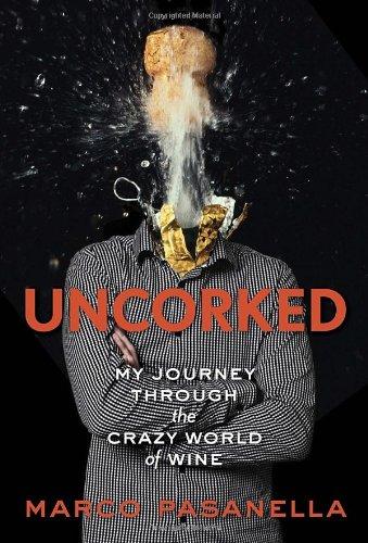 9780307719843: Uncorked: My Journey Through the Crazy World of Wine