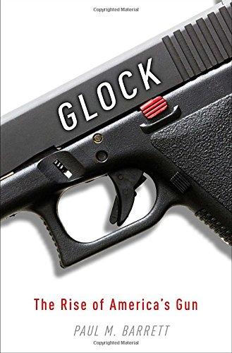 Glock: The Rise of America's Gun: Barrett, Paul M.