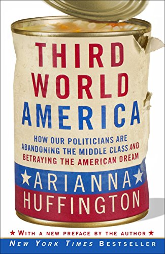 9780307719966: Third World America: How Our Politicians Are Abandoning the Middle Class and Betraying the American Dream