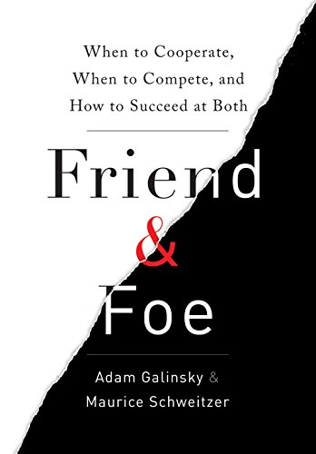 9780307720214: Friend & Foe: When to Cooperate, When to Compete, and How to Succeed at Both