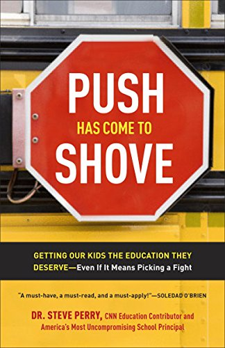 Push Has Come to Shove: Getting Our Kids the Education They Deserve-Even If It Means Picking a ...