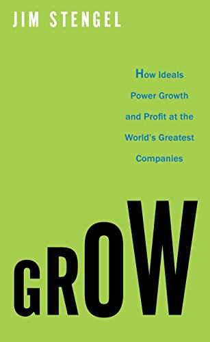 9780307720351: Grow: How Ideals Power Growth and Profit at the World's Greatest Companies