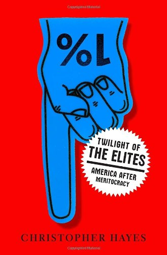 9780307720450: Twilight of the Elites: America After Meritocracy