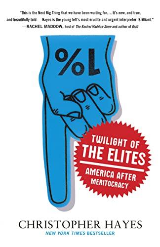 9780307720467: Twilight of the Elites: America After Meritocracy