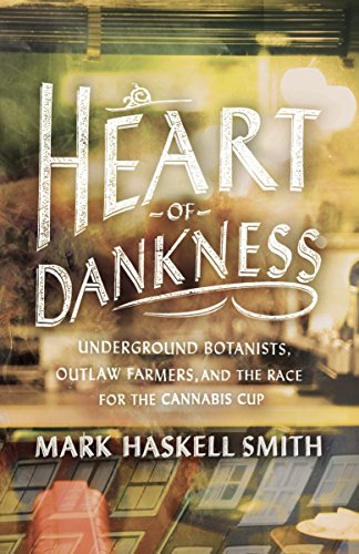 9780307720542: Heart of Dankness: Underground Botanists, Outlaw Farmers, and the Race for the Cannabis Cup