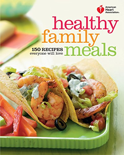 9780307720627: American Heart Association Healthy Family Meals: 150 Recipes Everyone Will Love