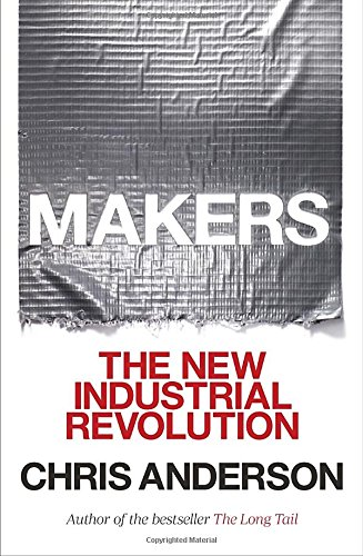 Makers: The New Industrial Revolution: Anderson, Chris