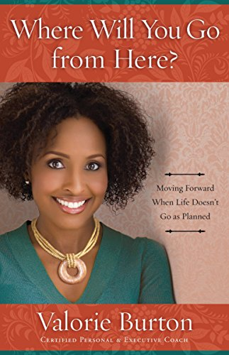 Where Will You Go from Here?: Moving Forward When Life Doesn't Go as Planned (0307729761) by Valorie Burton