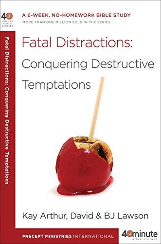 9780307729811: Fatal Distractions: Conquering Destructive Temptations: A 6-Week, No-Homework Bible Study (40-Minute Bible Studies)