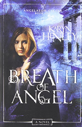 Breath of Angel: A Novel (The Angelaeon: Karyn Henley