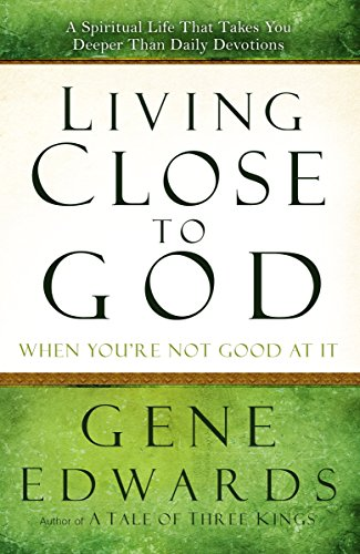 Living Close to God (When You're Not Good at It): A Spiritual Life That Takes You Deeper Than ...