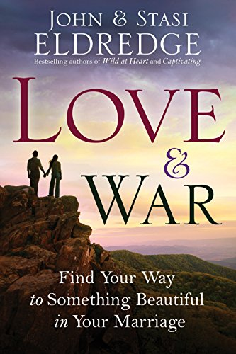 9780307730213: Love & War: Find Your Way to Something Beautiful in Your Marriage