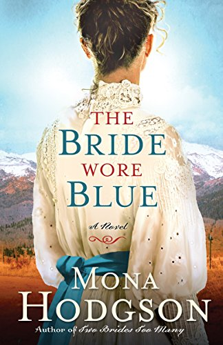 The Bride Wore Blue: A Novel (The Sinclair Sisters of Cripple Creek): Hodgson, Mona