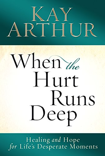 When the Hurt Runs Deep: Healing and Hope for Life's Desperate Moments (0307730603) by Kay Arthur
