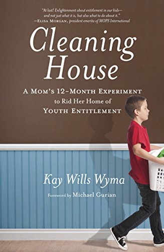 9780307730671: Cleaning House: A Mom's Twelve-Month Experiment to Rid Her Home of Youth Entitlement