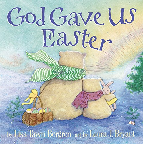 God Gave Us Easter: Lisa Tawn Bergren