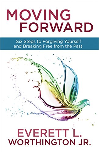 Moving Forward: Six Steps to Forgiving Yourself and Breaking Free from the Past