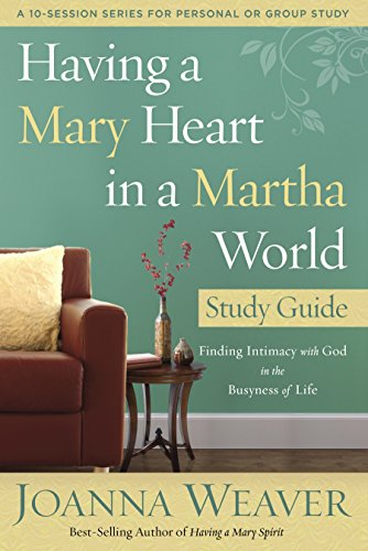 9780307731609: Having a Mary Heart in a Martha World Study Guide: Finding Intimacy with God in the Busyness of Life (A 10-session Series for Personal or Group Study)