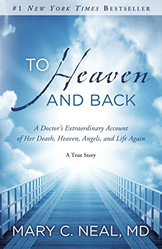 To Heaven and Back: a Doctor's Extraordinary Account of Her Death, Heaven, Angels, and Life Again...