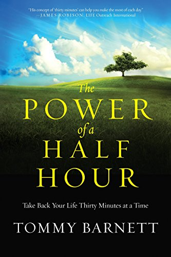 The Power of a Half Hour: Take Back Your Life Thirty Minutes at a Time: Tommy Barnett