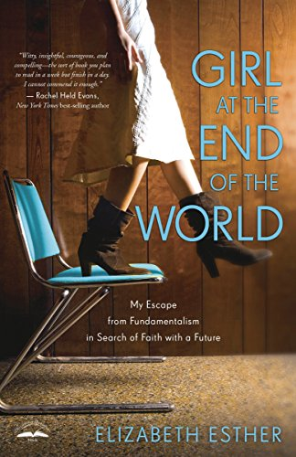 9780307731876: Girl at the End of the World: My Escape from Fundamentalism in Search of Faith with a Future