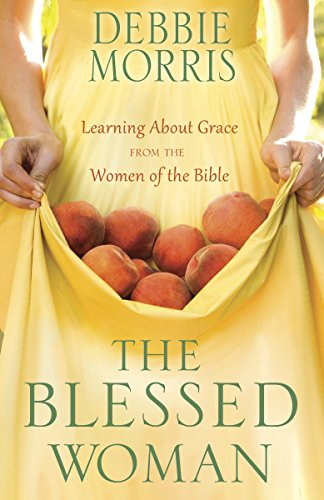 9780307731913: The Blessed Woman: Learning About Grace from the Women of the Bible