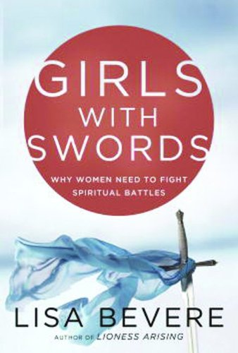 9780307732026: Girls with Swords: Why Women Need to Fight Spiritual Battles