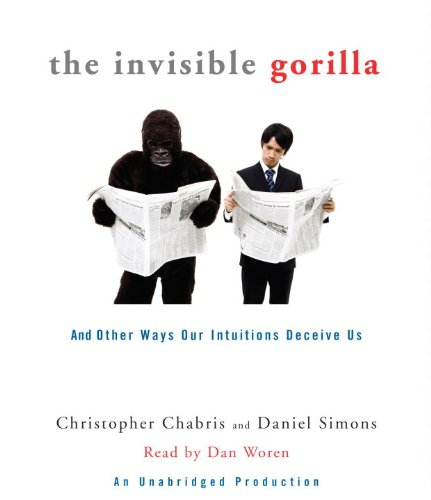 The Invisible Gorilla: And Other Ways Our Intuitions Deceive Us: Chabris, Christopher; Simons, ...