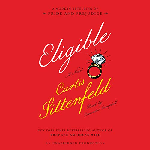 Eligible: A Modern Retelling of Pride and Prejudice: Sittenfeld, Curtis