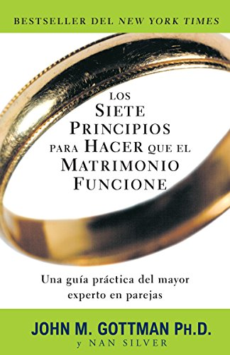 Los siete principios para hacer que el matrimonio funcione (Spanish Edition) (9780307739704) by John Gottman PhD