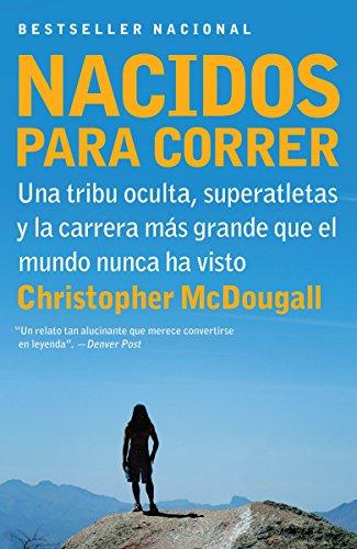 9780307741295: Nacidos para correr: Superatletas, una tribu oculta y la carrera más grande que el mundo nunca ha visto (Spanish Edition)