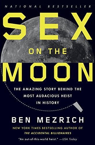 Sex on the Moon: The Amazing Story Behind the Most Audacious Heist in History: Mezrich, Ben