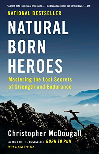 9780307742223: Natural Born Heroes: Mastering the Lost Secrets of Strength and Endurance