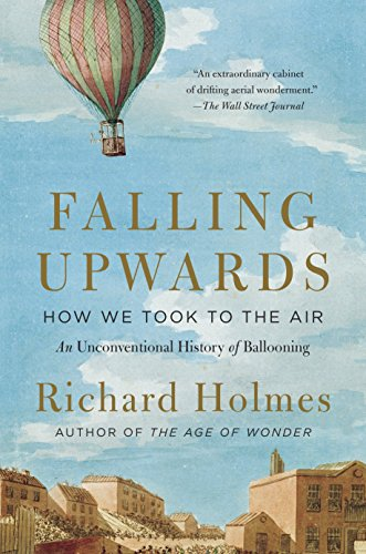 9780307742322: Falling Upwards: How We Took to the Air: An Unconventional History of Ballooning