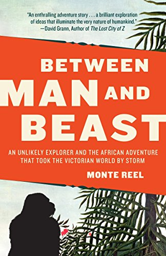 Between Man and Beast: An Unlikely Explorer and the African Adventure that Took the Victorian World...