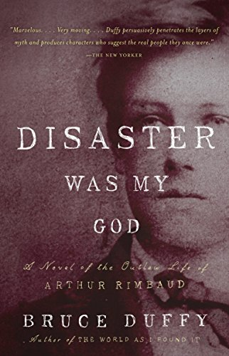 9780307742865: Disaster Was My God: A Novel of the Outlaw Life of Arthur Rimbaud