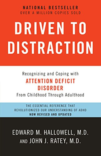Driven to Distraction: Recognizing and Coping with Attention Deficit Disorder: Ratey, John