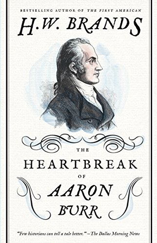 9780307743268: The Heartbreak of Aaron Burr (American Portraits)