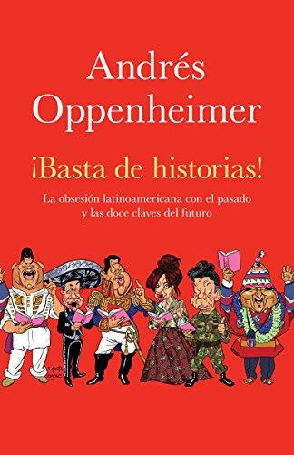 9780307743510: Basta de historias! La Obsesion Latinoamericana con el Pasado y las Doce Claves del Futuro (Spanish Edition)