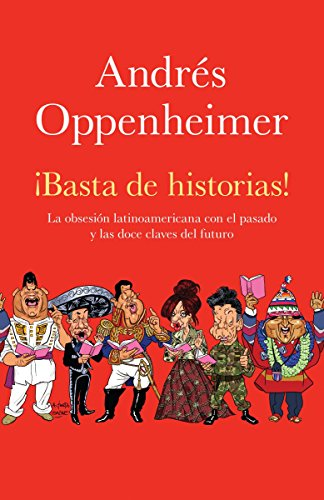 9780307743510: Basta de historias / Enough Stories: La Obsesion Latinoamericana Con El Pasado, las doce claves Del Futuro / Latin America's Obsession With the Past, and the Great Challenge of the Future