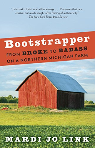 Bootstrapper: From Broke to Badass on a Northern Michigan Farm: Link, Mardi Jo