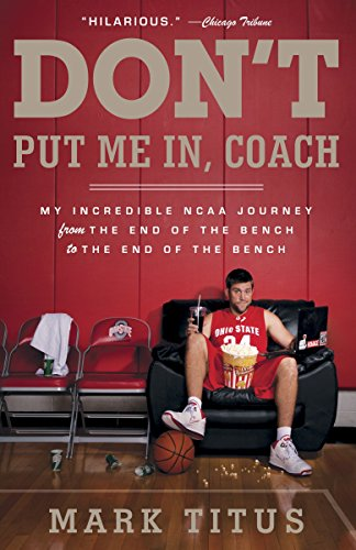 9780307745385: Don't Put Me In, Coach: My Incredible NCAA Journey from the End of the Bench to the End of the Bench