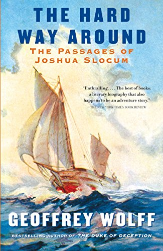 The Hard Way Around: The Passages of Joshua Slocum (Vintage Departures) (0307745457) by Geoffrey Wolff